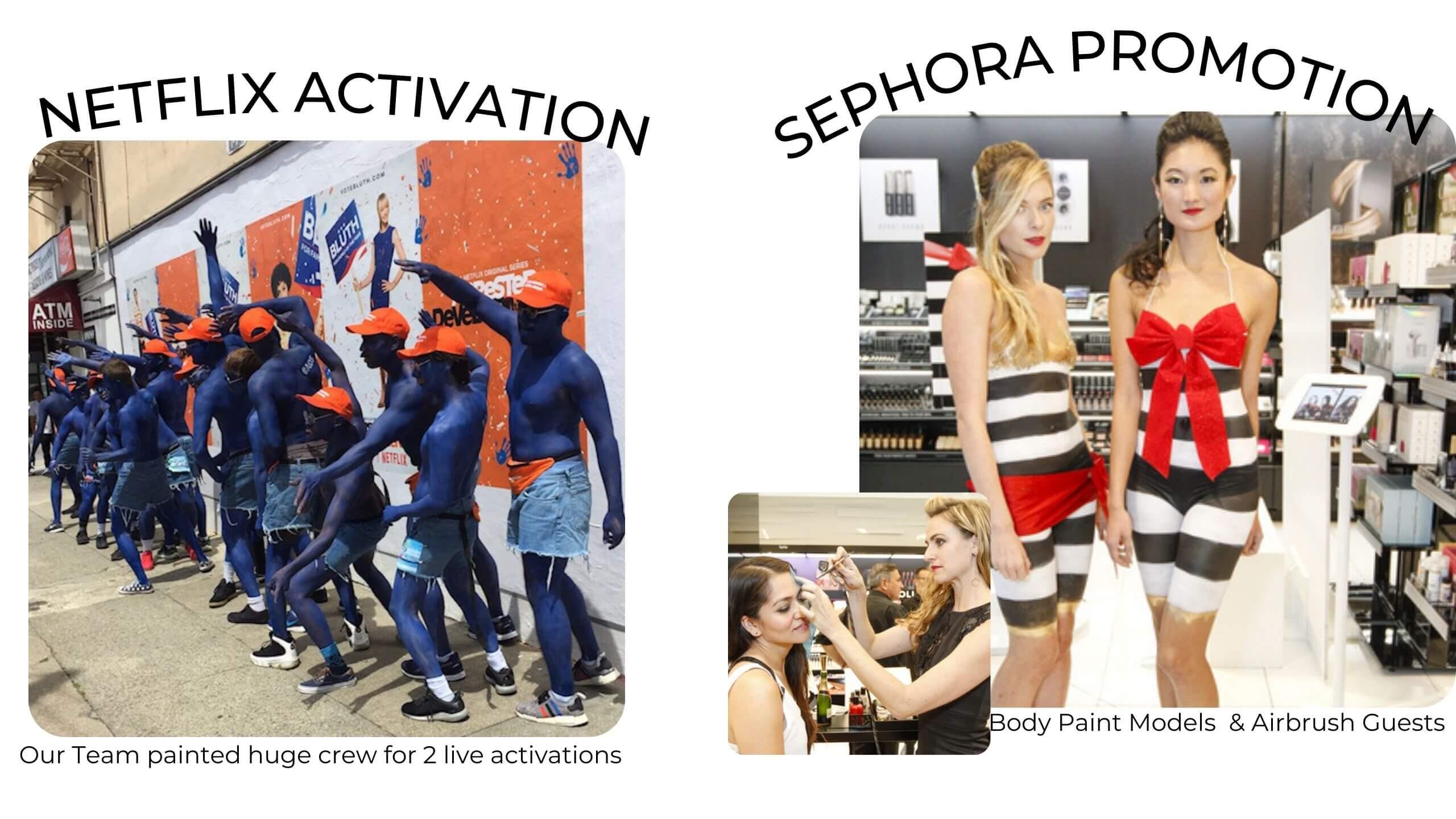 Corporate clients for Body Paint- Netflix & Sephora activations